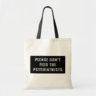Please Don't Feed The Psychiatrists Budget Tote Bag