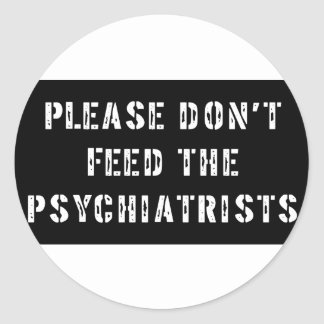 Please Don't Feed The Psychiatrists Classic Round Sticker