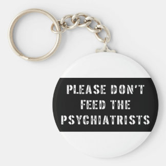 Please Don't Feed The Psychiatrists Keychain