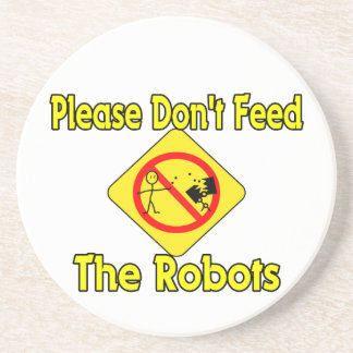 Please Don't Feed The Robots Drink Coaster
