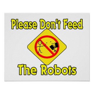 Please Don't Feed The Robots Poster