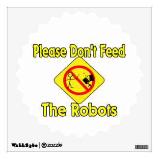 Please Don't Feed The Robots Wall Sticker