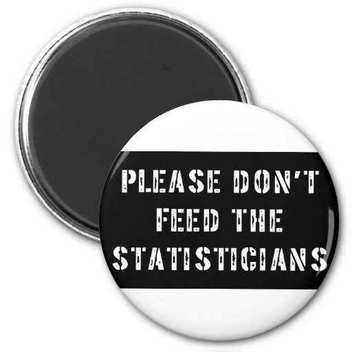 Please Don't Feed The Statisticians 2 Inch Round Magnet