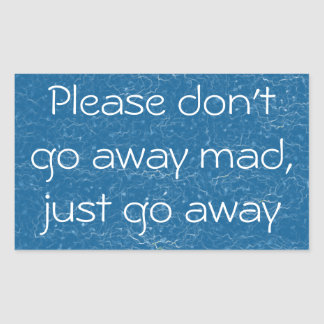 Image result for dont go away mad just go away
