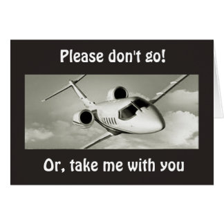 PLEASE DON'T GO=OR TAKE ME WITH YOU=MISS YOU CARD