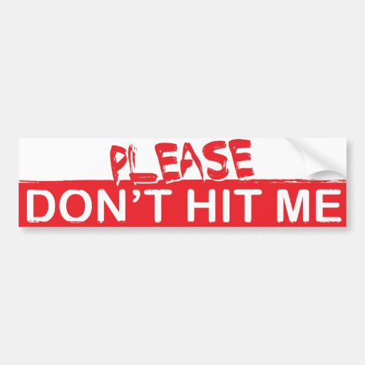 Please don't hit me car bumper sticker