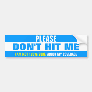 Please don't hit me I am not 100% sure about my Car Bumper Sticker