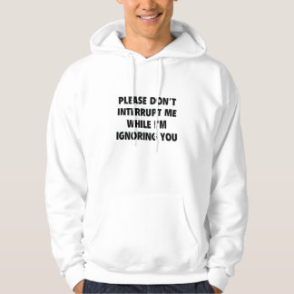 Please Don't Interrupt Me Hoodie