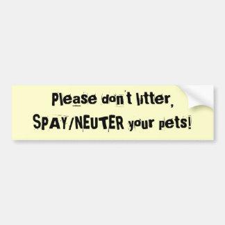 Please don't litter,SPAY/NEUTER your pets! Car Bumper Sticker