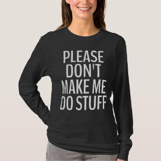 Please Don't Make Me Do Stuff Long Sleeve T-Shirt