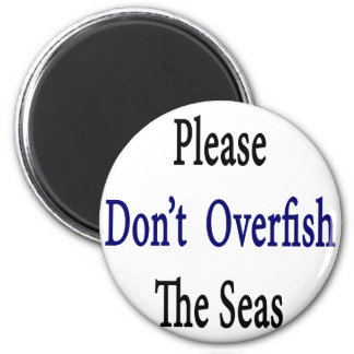 Please Don't Overfish The Seas 2 Inch Round Magnet