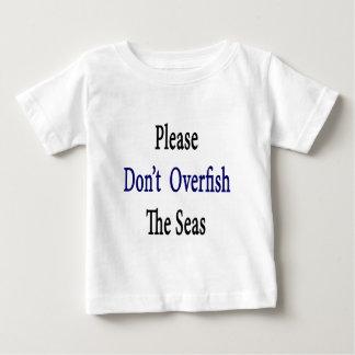 Please Don't Overfish The Seas Tshirts