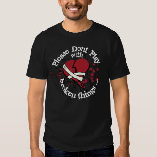 Please Don't Play with Broken Things Tee Shirt