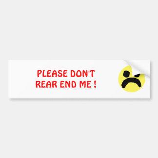 Please Don't Rear End Me Car Bumper Sticker