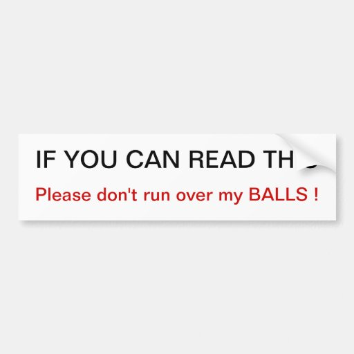 Please don't run over my balls Bumper Sticker Car Bumper Sticker