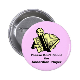 Please don't shoot the accordion player pinback buttons