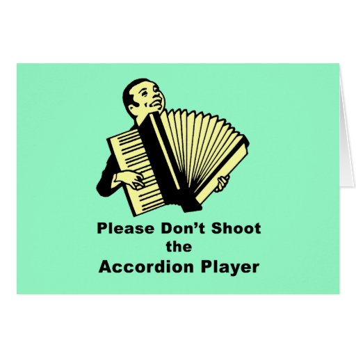 Please don't shoot the accordion player greeting card