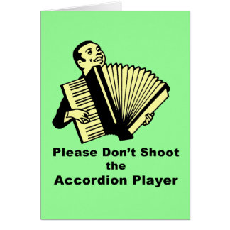 Please don't shoot the accordion player card