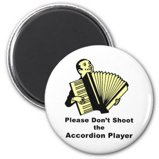 Please don't shoot the accordion player fridge magnet