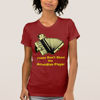 Please Don't Shoot the Accordion Player Shirt