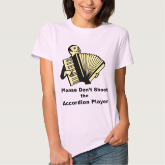 Please Don't Shoot the Accordion Player T Shirt