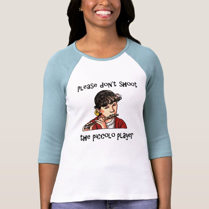 Please don't shoot the piccolo player T-Shirt
