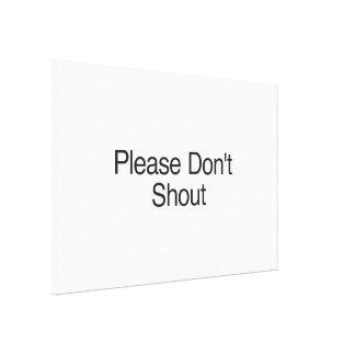 Please Don't Shout Canvas Prints
