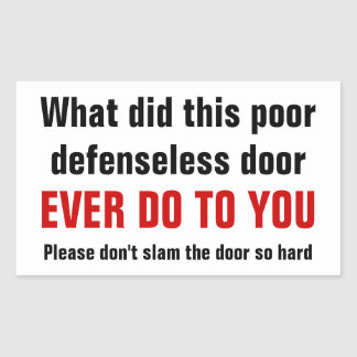 Please don't slam the door so hard rectangular sticker