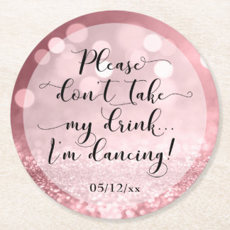 Please Don't Take My Drink, I'm Dancing - Wedding Round Paper Coaster