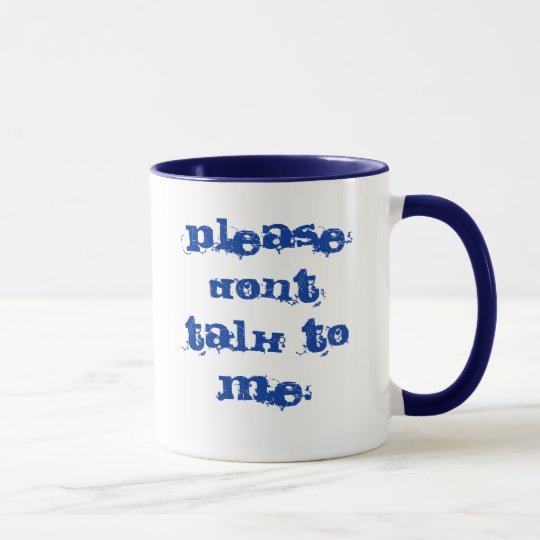 Please dont talk to me. mug