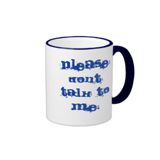 Please dont talk to me. mugs