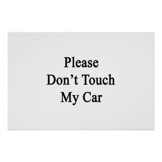 Please Don't Touch My Car Poster