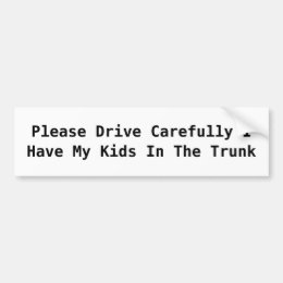 Please Drive Carefully I Have My Kids In The Tr... Bumper Sticker