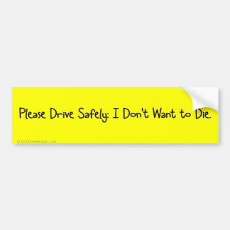 Please Drive Safely I Don't Want to Die Car Bumper Sticker