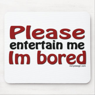 Please Entertain Me I'm Bored Mouse Pads