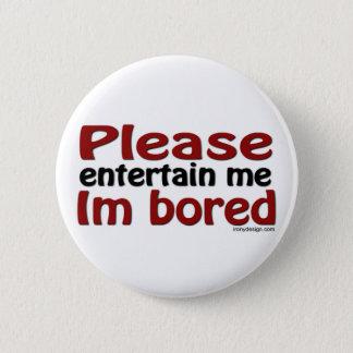 Please Entertain Me I'm Bored Pinback Button