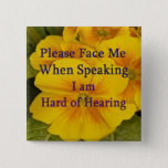 "Please Face Me Button for Hard of Hearing<br><div class=""desc"">I designed this button for myself and anyone who wants to let others know about our handicap. Share it with a friend.</div>"