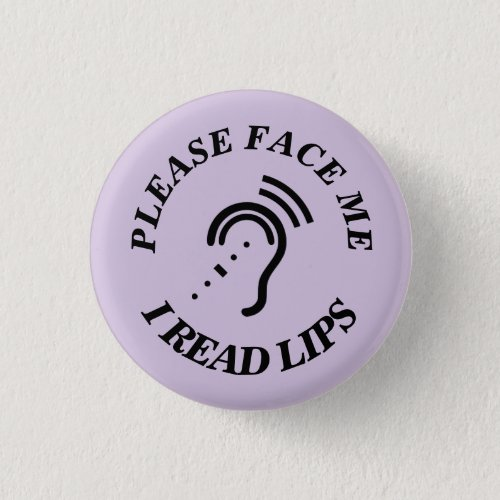 PLEASE FACE ME I READ LIPS BUTTON