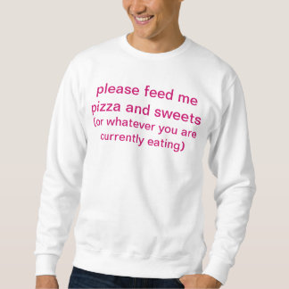please feed me pizza and sweets sweatshirt