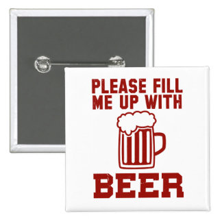 Please Fill Me Up With Beer Pinback Button