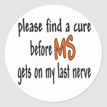 Please Find A Cure Before MS Gets On My Last Nerve Classic Round Sticker