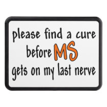 Please Find A Cure Before MS Gets On My Last Nerve Hitch Cover