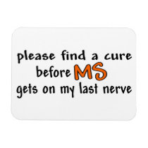 Please Find A Cure Before MS Gets On My Last Nerve Magnet