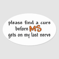 Please Find A Cure Before MS Gets On My Last Nerve Oval Sticker