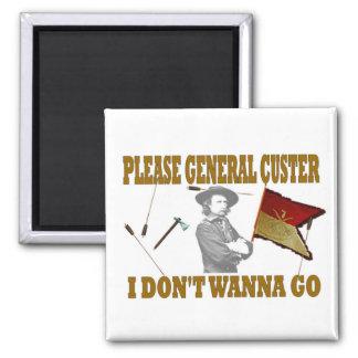PLEASE GENERAL CUSTER I DON'T WANNA GO FRIDGE MAGNET