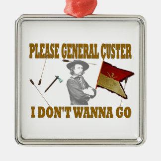 PLEASE GENERAL CUSTER, I DONT WANNA GO METAL ORNAMENT