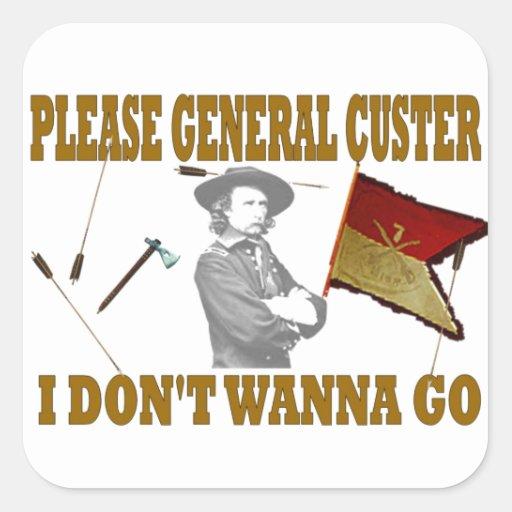 PLEASE GENERAL CUSTER, I DONT WANNA GO SQUARE STICKER