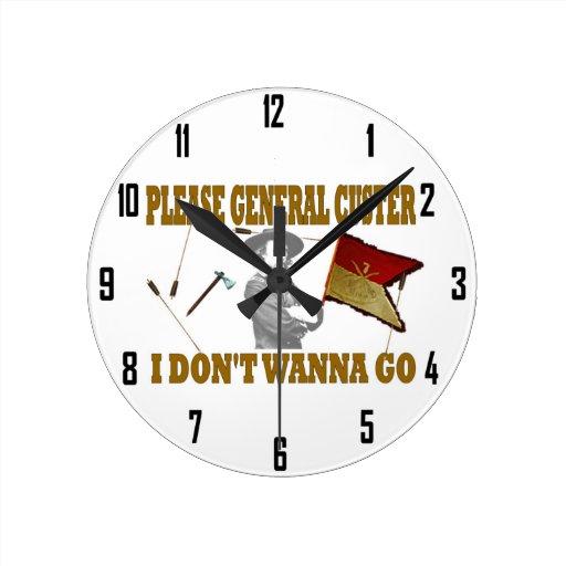 PLEASE GENERAL CUSTER, I DONT WANNA GO WALL CLOCKS