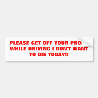 PLEASE GET OFF YOUR PHONE WHILE DRIVING I DON'T... BUMPER STICKER