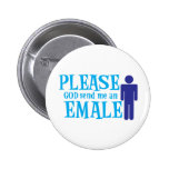 Please God send me an emale Buttons